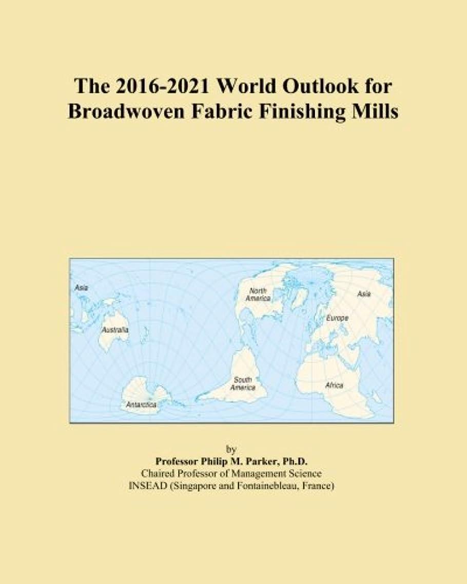 警報吸収剤に負けるThe 2016-2021 World Outlook for Broadwoven Fabric Finishing Mills