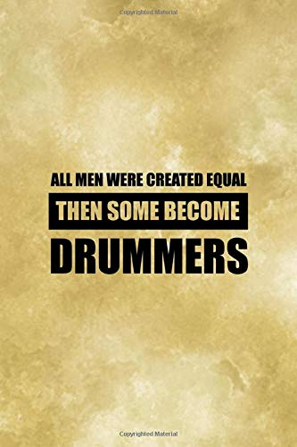 All Men Were Created Equal.: All Purpose 6x9 Blank Lined Notebook Journal Way Better Than A Card Trendy Unique Gift Coffe Texture Drummer