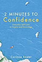 2 Minutes to Confidence: Everyday Self-care to Inspire and Encourage