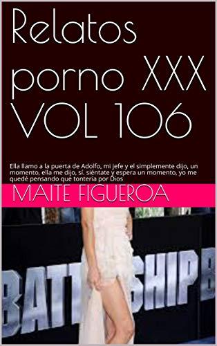 Relatos porno XXX VOL 106: Ella llamo a la puerta de Adolfo, mi jefe y el simplemente dijo, un momento, ella me dijo, sí. siéntate y espera un momento, ... que tontería por Dios (Spanish Edition)