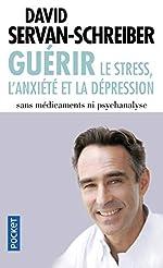 Guérir le stress, l'anxiété, la dépression sans médicaments, ni psychanalyse de David SERVAN-SCHREIBER