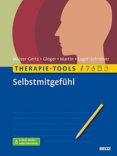 Therapie-Tools Selbstmitgefühl: Mit E-Book inside und Arbeitsmaterial (Beltz Therapie-Tools)