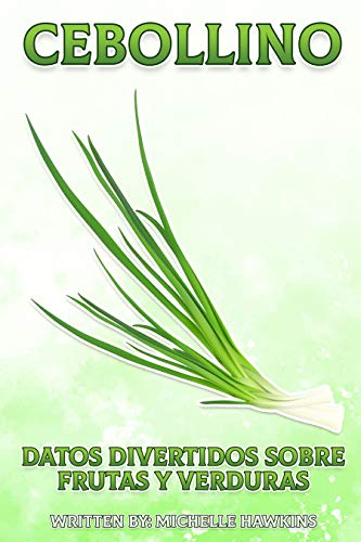 Cebollino: Un breve libro ilustrado de hechos para ayudar a los niños a entender las frutas y verduras. Libro ilustrado y educativo para niños de 4 a 10 ... (Datos Divertidos Sobre Frutas y Verduras)