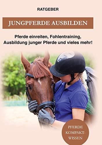 Jungpferde ausbilden: Pferde einreiten, Fohlen-Training, Ausbildung junger Pferde und vieles mehr!