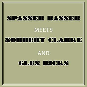 Spanner Banner Meets Norbert Clarke and Glen Ricks