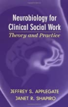 Neurobiology for Clinical Social Work: Theory and Practice (Norton Series on Interpersonal Neurobiology) (Norton Professional Books) by Applegate, Jeffrey S., Shapiro, Janet R. (2005) Hardcover