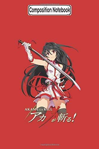 Composition Notebook: Akame Sword Strike Pose Anime Anime Trending Notebook 2020 Journal Notebook Blank Lined Ruled 6x9 100 Pages