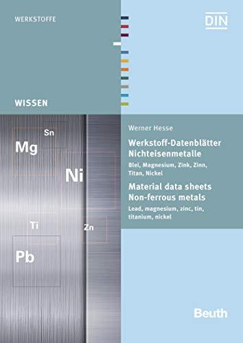 Werkstoff-Datenblätter - Nichteisenmetalle: Blei, Magnesium, Zink, Zinn, Titan, Nickel (Beuth Wissen)