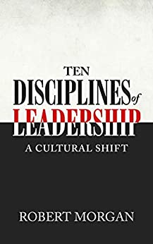 Ten Disciplines of Leadership: A Cultural Shift by [Robert Morgan]