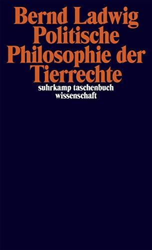 Politische Philosophie der Tierrechte (suhrkamp taschenbuch wissenschaft)