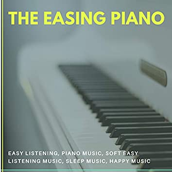 The Easing Piano (Easy Listening, Piano Music, Soft Easy Listening Music, Sleep Music, Happy Music)