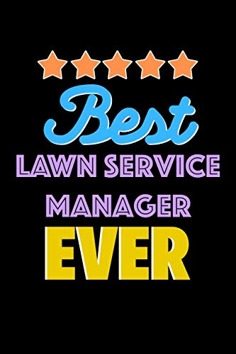Best Lawn Service Manager Evers Notebook - Lawn Service Manager Funny Gift: Lined Notebook / Journal Gift, 120 Pages, 6x9, Soft Cover, Matte Finish