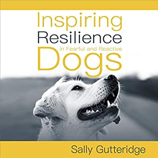 Inspiring Resilience in Fearful and Reactive Dogs                   By:                                                                                                                                 Sally Gutteridge                               Narrated by:                                                                                                                                 Stephanie Murphy                      Length: 5 hrs and 33 mins     11 ratings     Overall 4.8