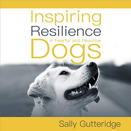 Page de couverture de Inspiring Resilience in Fearful and Reactive Dogs