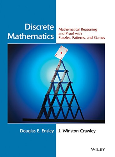 Compare Textbook Prices for Discrete Mathematics: Mathematical Reasoning and Proof with Puzzles, Patterns, and Games 1 Edition ISBN 9780471763802 by Ensley, Douglas E.,Crawley, J. Winston