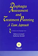 Dysphagia Assessment and Treatment Planning: A Team Approach (Dysphagia Series) by Rebecca Leonard (1997-09-01)