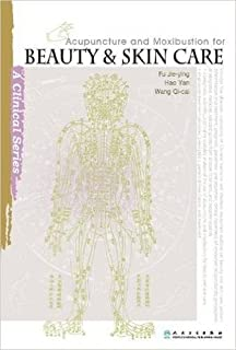 Acupuncture and Moxibustion for Beauty and Skin Care (Clinical Practice of Acupuncture and Moxibustion Series)