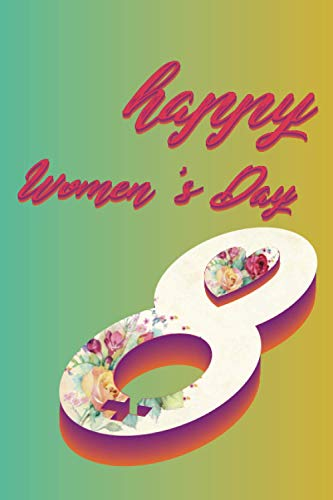 Happy Women's Day Notebook: Happy International Women's Day   Romantic Gift for Mother , Sister , wife , women Personalised gift 3D
