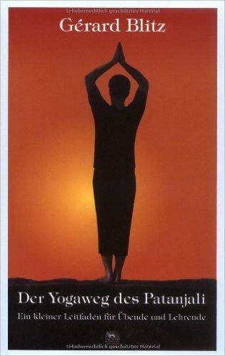 Der Yogaweg des Patanjali: Ein kleiner Leitfaden fŸr †bende und Lehrende ( 10. Oktober 2008 )