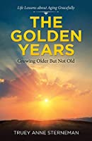 The Golden Years: Growing Older but Not Old