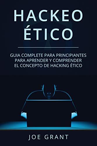 Hackeo Ético: Guia complete para principiantes para aprender y comprender el concepto de hacking ético (Libro En Español/Ethical Hacking Spanish Book ... Hacking Spanish Book Version))