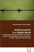 Seeking Asylum in a Global World: A Comparative Analysis of Refugee and Asylum Seeker Citizenship Rights, Laws and Policies in Australia, Canada and New Zealand