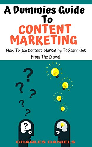 A Dummies Guide To Content Marketing: How To Use Content Marketing To Stand Out From The Crowd (English Edition)