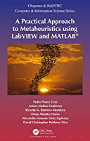 A Practical Approach to Metaheuristics using LabVIEW and MATLAB Front Cover