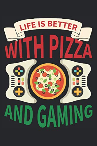 Life Is Better With Gaming And Pizza: Lined Notebook Journal, ToDo Exercise Book, e.g. for exercise, or Diary (6' x 9') with 120 pages.