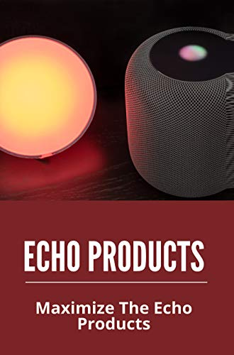 Echo Products: Maximize The Echo Products: Alexa For Echo Dot (English Edition)