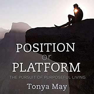 Position or Platform: The Pursuit of Purposeful Living                   By:                                                                                                                                 Tonya May                               Narrated by:                                                                                                                                 Becky Brabham                      Length: 4 hrs and 6 mins     Not rated yet     Overall 0.0
