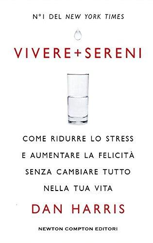 Vivere + sereni. Come ridurre lo stress e aumentare la felicità senza cambiare tutto nella tua vita