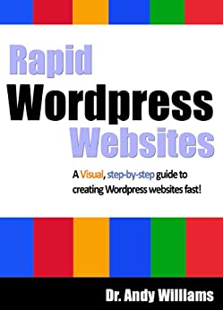 Wordpress 4 :: Rapid Wordpress Websites: A visual step-by-step guide to building Wordpress websites fast! (Webmaster Series Book 5) by [Dr. Andy Williams]