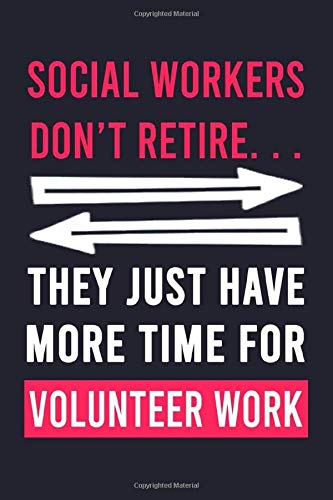 Social Workers Don't Retire Journal: Lined Notebook To Write In, Social Worker Retirement Gifts For Women And Men.