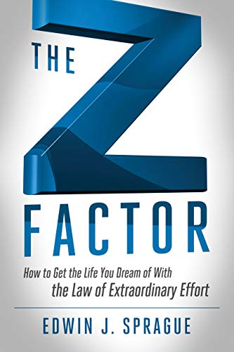 The Z Factor: How to Get the Life You Dream of With The Law of Extraordinary Effort (English Edition)