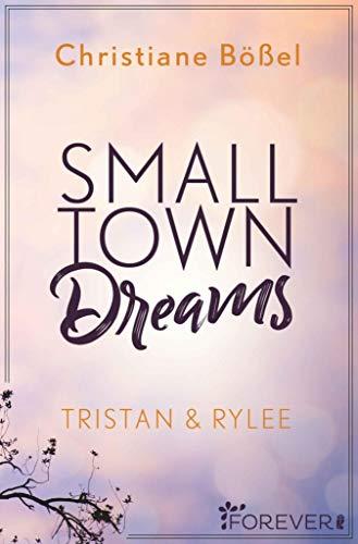 Small Town Dreams: Tristan & Rylee (Minot Love Story 2) von [Christiane Bößel]