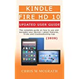 Kindle Fire HD 10 Updated User Guide (2020): The Complete guide on how to use and navigate your device + Latest features, tricks and troubleshooting tips (English Edition)