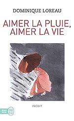 Aimer la pluie, aimer la vie de Dominique Loreau