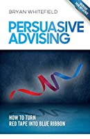 Persuasive Advising: How to turn red tape into blue ribbon
