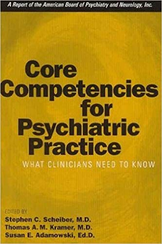 Core Competencies for Psychiatric Practice: What Clinicians Need to Know (A Report of the American Board of...