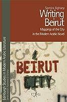 Writing Beirut: Mappings of the City in the Modern Arabic Novel (Edinburgh Studies in Modern Arabic Literature)