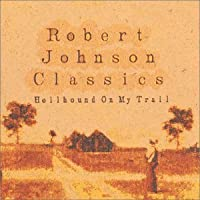 Robert Johnson Classics: Hellhound on Trail by Robert Johnson Classics-Hellhound on My Trail (2004-06-08)