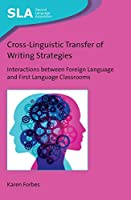 Cross-Linguistic Transfer of Writing Strategies: Interactions Between Foreign Language and First Language Classrooms (Second Language Acquisition)