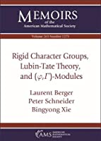 Rigid Character Groups, Lubin-Tate Theory, and Varphi, Gamma-Modules (Memoirs of the American Mathematical Society)