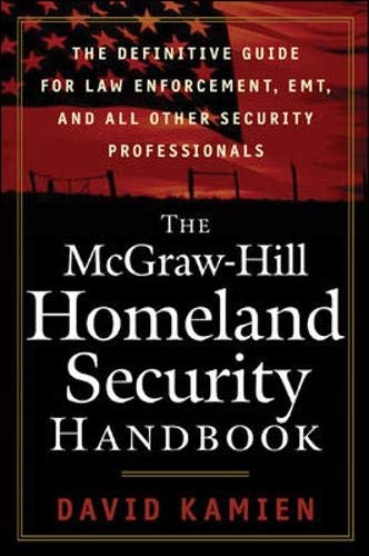 The McGraw-Hill Homeland Security Handbook: The Definitive Guide for Law Enforcement, EMT, and all other Security Profes
