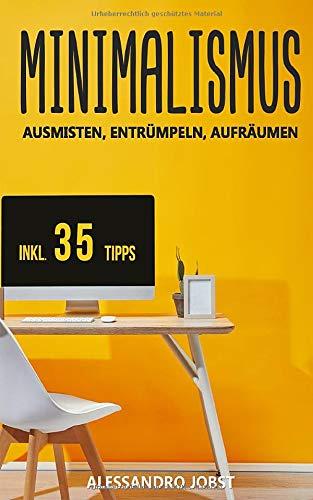 MINIMALISMUS: AUSMISTEN, ENTRÜMPELN, AUFRÄUMEN - Ihr Wegweiser zu einem minimalistischen Lebensstil ohne Ballast und Sorgen. Inkl. 35 Tipps für ein strukturiertes und minimalistisches Leben.
