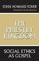 The Priestly Kingdom: Social Ethics As Gospel