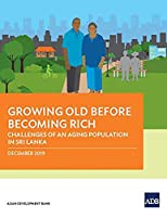 Growing Old Before Becoming Rich: Challenges of an Aging Population in Sri Lanka