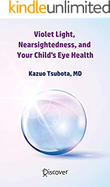 Violet Light, Nearsightedness, and Your Child's Eye Health (English Edition)