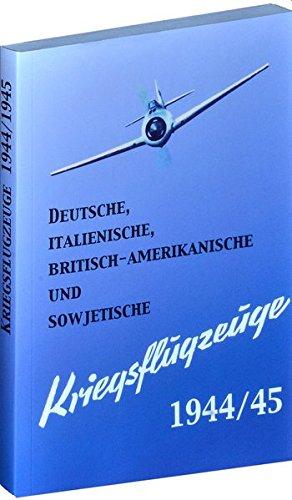 Deutsche, italienische, britisch-amerikanische und sowjetische KRIEGSFLUGZEUGE 1944/45